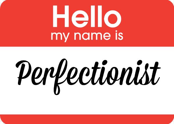 Are you a Perfectionist? Yes.. you!